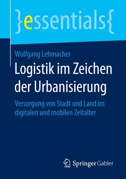 Logistik im Zeichen der Urbanisierung von Lehmacher,  Wolfgang