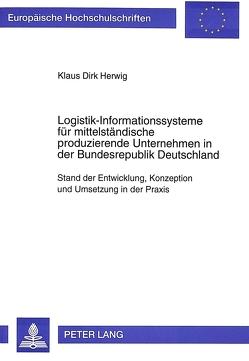 Logistik-Informationssysteme für mittelständische produzierende Unternehmen in der Bundesrepublik Deutschland von Herwig,  Klaus Dirk