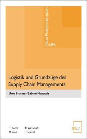 Logistik und Grundzüge des Supply Chain Managements von Brunner,  Uwe, Hanusch,  Sabine
