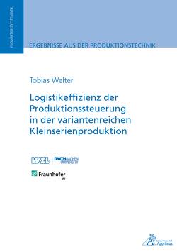 Logistikeffizienz der Produktionssteuerung in der variantenreichen Kleinserienproduktion von Welter,  Tobias
