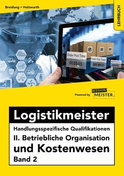 Logistikmeister Handlungsspezifische Qualifikationen II. Betriebliche Organisation und Kostenwesen Band 2 von Breidung,  Andreas, Jochen,  Holzwarth