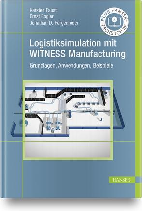Logistiksimulation mit WITNESS Manufacturing von Faust,  Karsten, Hergenröder,  Jonathan David, Rogler,  Ernst