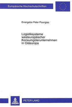 Logistiksysteme westeuropäischer Konsumgüterunternehmen in Osteuropa von Poungias,  Evangelos Peter
