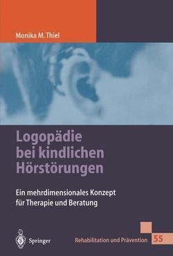 Logopädie bei kindlichen Hörstörungen von Breitfuß,  A., Thiel,  Monika