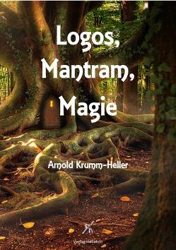 Logos, Mantram, Magie von Krumm-Heller,  Arnold, Syring,  Osmar Henry
