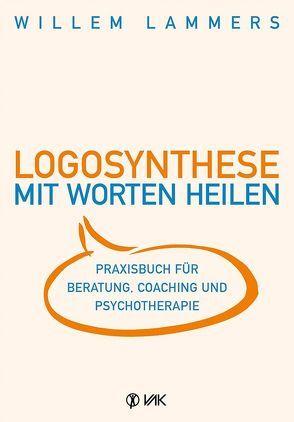 Logosynthese – Mit Worten heilen von Lammers,  Willem