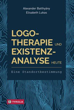 Logotherapie und Existenzanalyse heute von Batthyany,  Alexander, Lukas,  Elisabeth