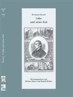 Löhe und seine Zeit von Baier,  Helmut, Bezzel,  Hermann, Blaufuss,  Dietrich, Keller,  Rudolf