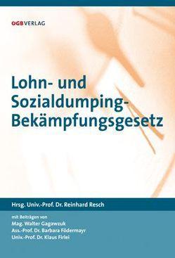 Lohn- und Sozialdumping-Bekämpfungsgesetz von Firlei,  Klaus, Födermayr,  Barbara, Gagawczuk,  Walter, Resch,  Reinhard