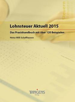 Lohnsteuer Aktuell 2015 von Schaffhausen,  Heinz-Willi, TANGENS Verlag GmbH