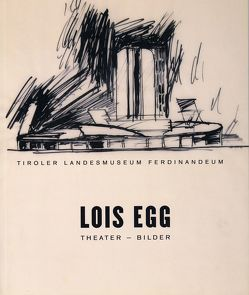 Lois Egg. Theater – Bilder von Dankl,  Günther, Egg,  Loys, Koler,  Erwin, Link,  Herbert, Mark,  Claudia, Meighörner,  Wolfgang, Zach,  Hilde