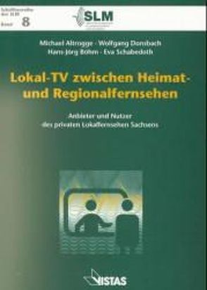 Lokal-TV zwischen Heimat- und Regionalfernsehen von Altrogge,  Michael, Böhm,  Hans J., Donsbach,  Wolfgang, Mayer,  Kurt-Ulrich, Rosenthal,  Carmen, Schabedoth,  Eva