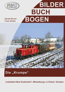 Lokalbahn Ober Grafendorf- Wieselburg a.d. Erlauf – Gresten von Dorner,  Harald, Straka,  Franz