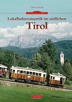 Lokalbahnromantik im südlichen Tirol von Günter Denoth