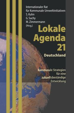 Lokale Agenda 21 — Deutschland von Internationaler Rat für Kommunale Umweltinitiativen, Kühn,  Stefan, Merkel,  A., Suchy,  Gottfried, Töpfer,  K., Zimmermann,  Monika