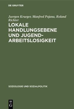 Lokale Handlungsebene und Jugendarbeitslosigkeit von Krüger,  Jürgen, Pojana,  Manfred, Richter,  Roland