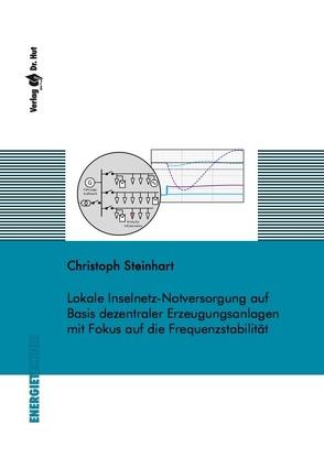 Lokale Inselnetz-Notversorgung auf Basis dezentraler Erzeugungsanlagen mit Fokus auf die Frequenzstabilität von Steinhart,  Christoph
