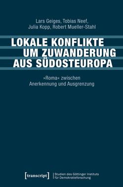 Lokale Konflikte um Zuwanderung aus Südosteuropa von Geiges,  Lars, Kopp,  Julia, Mueller-Stahl,  Robert, Neef,  Tobias
