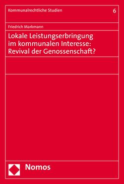 Lokale Leistungserbringung im kommunalen Interesse: Revival der Genossenschaft? von Markmann,  Friedrich