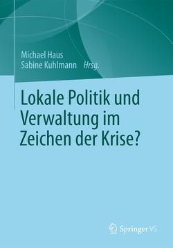 Lokale Politik und Verwaltung im Zeichen der Krise? von Haus,  Michael, Kuhlmann,  Sabine