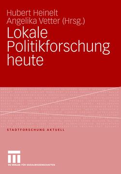 Lokale Politikforschung heute von Heinelt,  Hubert, Vetter,  Angelika