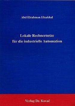 Lokale Rechnernetze für die industrielle Automation von Elnakhal,  Abd E