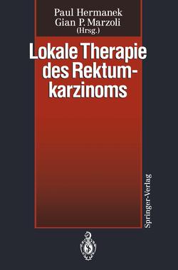Lokale Therapie des Rektumkarzinoms von Hermanek,  Paul, Marzoli,  Gian P.