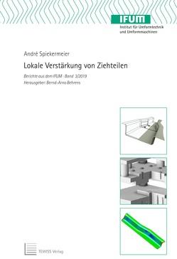 Lokale Verstärkung von Ziehteilen von Behrens,  Bernd-Arno, Spiekermeier,  André