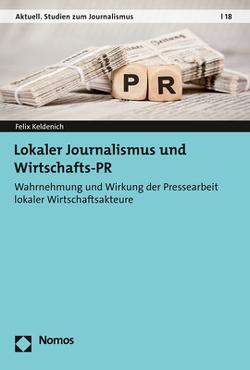 Lokaler Journalismus und Wirtschafts-PR von Keldenich,  Felix