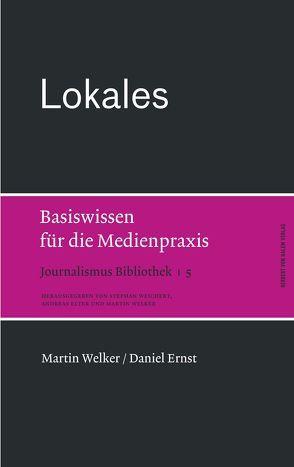 Lokales. Basiswissen für die Medienpraxis von Ernst,  Daniel, Welker,  Martin