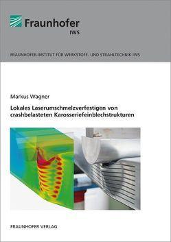 Lokales Laserumschmelzverfestigen von crashbelasteten Karosseriefeinblechstrukturen. von Wagner,  Markus