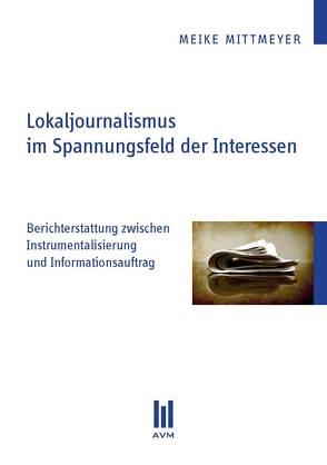 Lokaljournalismus im Spannungsfeld der Interessen von Mittmeyer,  Meike
