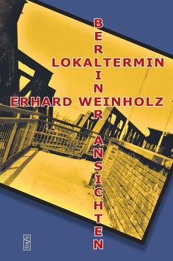 Lokaltermin – Berliner Ansichten von Weinholz,  Erhard