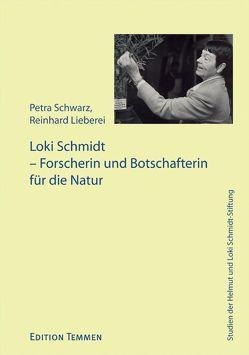 Loki Schmidt – Forscherin und Botschafterin für die Natur von Lieberei,  Reinhard, Schwarz,  Petra