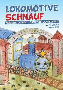 Lokomotive Schnauf von Weiß,  Dagmar, Weiß,  Elke