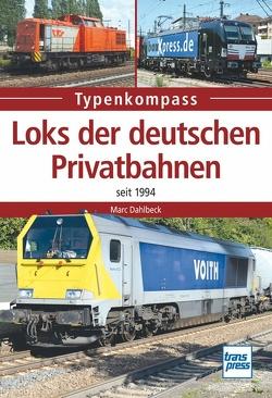 Loks der deutschen Privatbahnen von Dahlbeck,  Marc