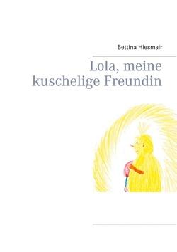 Lola, meine kuschelige Freundin von Hiesmair,  Bettina