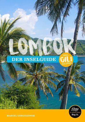 Lombok Reiseführer – der Inselguide von Gorgolewski,  Marcel
