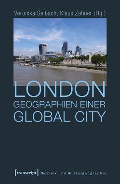 London – Geographien einer Global City von Selbach,  Veronika, Zehner,  Klaus