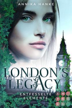 London's Legacy. Entfesselte Elemente von Hanke,  Annika