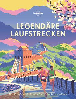 Lonely Planet Legendäre Laufstrecken von Planet,  Lonely