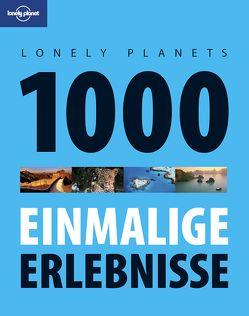 Lonely Planet Reisebildband 1000 einmalige Erlebnisse von Planet,  Lonely