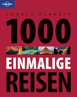 Lonely Planet Reisebildband 1000 einmalige Reisen von Planet,  Lonely