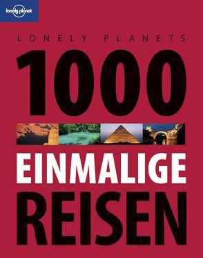 Lonely Planet Reisebildband 1000 einmalige Reisen von Planet,  Lonely