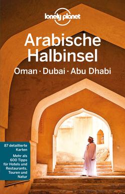 Lonely Planet Reiseführer Arabische Halbinsel, Oman, Dubai, Abu Dhabi von Planet,  Lonely