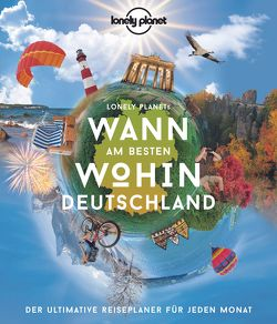 Lonely Planet Wann am besten wohin Deutschland von Bey,  Jens, Schumacher,  Ingrid, Trommer,  Johanna, Weik,  Yvonne