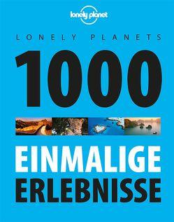 Lonely Planets 1000 einmalige Erlebnisse von Planet,  Lonely