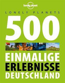 Lonely Planets 500 Einmalige Erlebnisse Deutschland von Bey,  Jens, Melville,  Corinna, Schumacher,  Ingrid