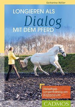 Longieren als Dialog mit dem Pferd von Möller,  Katharina