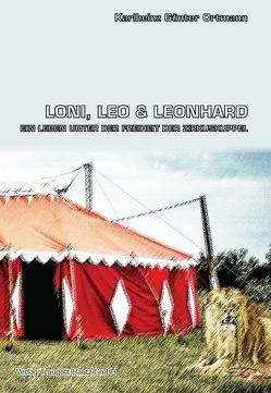 Loni, Leo und Leonhard Ein Leben unter der Freiheit der Zirkuskuppel von Ortmann,  Karlheinz Günter